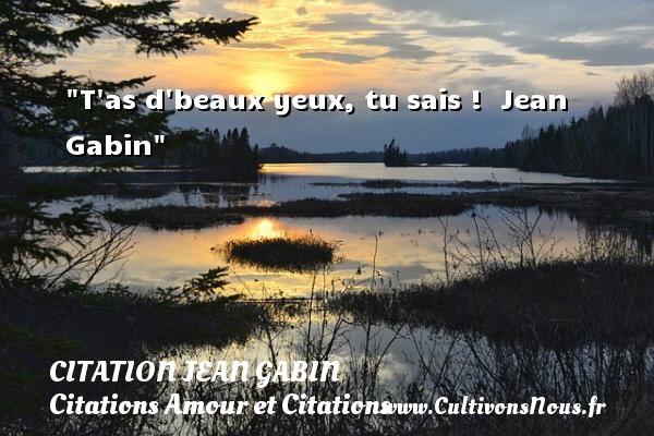 T as d beaux yeux, tu sais !   Jean Gabin CITATION JEAN GABIN - Citations Amour et Citations
