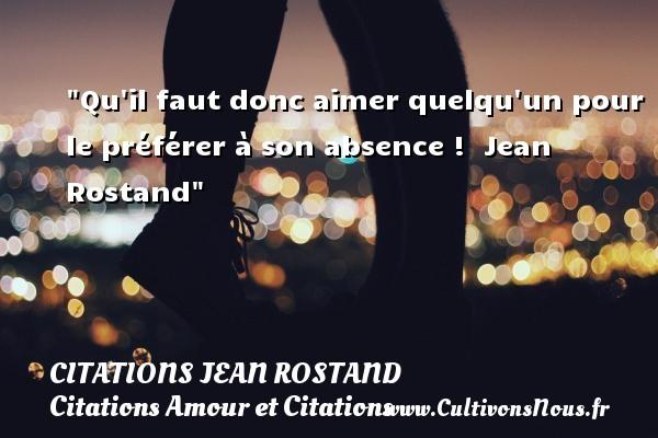 Qu il faut donc aimer quelqu un pour le préférer à son absence !   Jean Rostand CITATIONS JEAN ROSTAND - Citations Amour et Citations