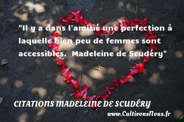 Il y a dans l amitié une perfection à laquelle bien peu de femmes sont accessibles.   Madeleine de Scudéry   Une citation sur l amitié CITATIONS MADELEINE DE SCUDÉRY - Citations Madeleine de Scudéry - Citation Amitié