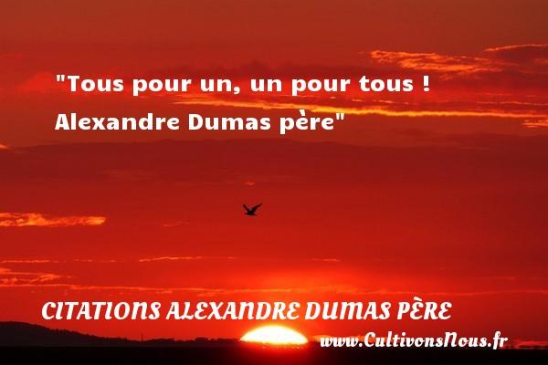 Citations Alexandre Dumas père - Citation Amitié - Tous pour un, un pour tous !   Alexandre Dumas père   Une citation sur l amitié CITATIONS ALEXANDRE DUMAS PÈRE