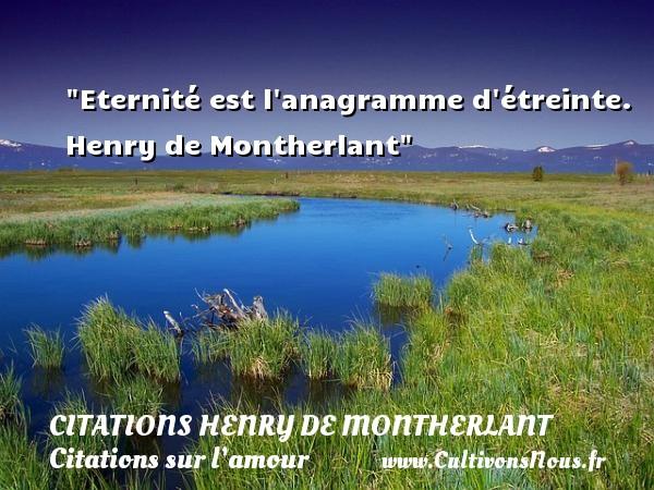 Eternité est l anagramme d étreinte.    Henry de Montherlant   Une citation sur l amour CITATIONS HENRY DE MONTHERLANT - Citations sur l'amour