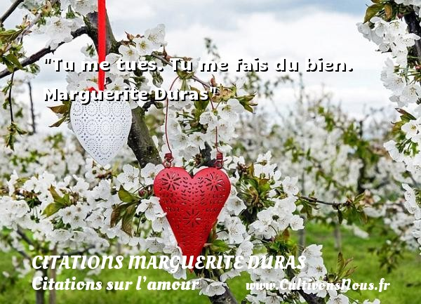 Citations Marguerite Duras - Citations sur l'amour - Tu me tues. Tu me fais du bien.    Marguerite Duras   Une citation sur l amour CITATIONS MARGUERITE DURAS
