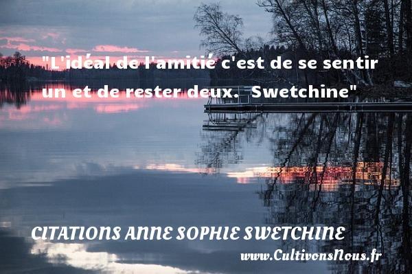 Citations Anne Sophie Swetchine - Citation Amitié - L idéal de l amitié c est de se sentir un et de rester deux.   Swetchine   Une citation sur l amitié CITATIONS ANNE SOPHIE SWETCHINE