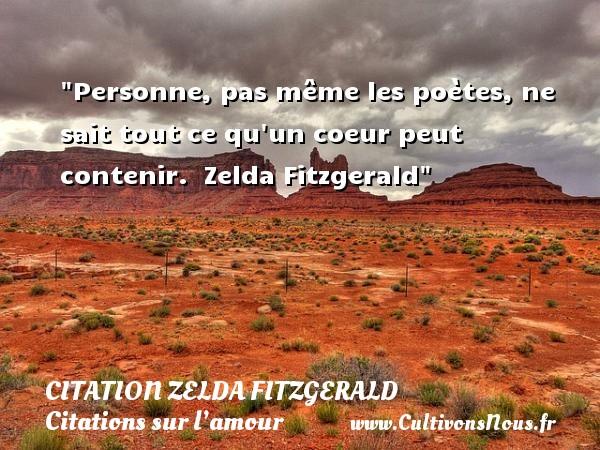 Citation Zelda Fitzgerald - Citations sur l'amour - Personne, pas même les poètes, ne sait tout ce qu un coeur peut contenir.    Zelda Fitzgerald   Une citation sur l amour CITATION ZELDA FITZGERALD