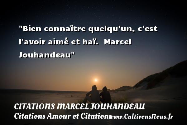 Bien connaître quelqu un, c est l avoir aimé et haï.   Marcel Jouhandeau CITATIONS MARCEL JOUHANDEAU - Citations Amour et Citations