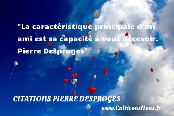 Citations Pierre Desproges - Citation Amitié - La caractéristique principale d un ami est sa capacité à vous décevoir.   Pierre Desproges   Une citation sur l amitié CITATIONS PIERRE DESPROGES