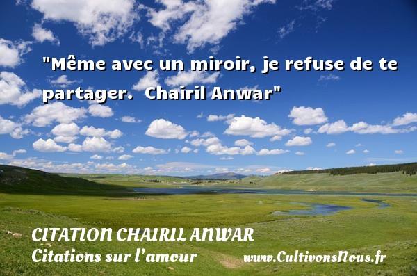 Même avec un miroir, je refuse de te partager.    Chairil Anwar   Une citation sur l amour CITATION CHAIRIL ANWAR - Citations sur l'amour