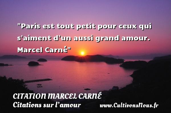Paris est tout petit pour ceux qui s aiment d un aussi grand amour.    Marcel Carné   Une citation sur l amour CITATION MARCEL CARNÉ - Citation Marcel Carné - Citations sur l'amour