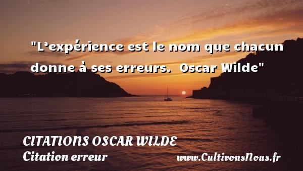 Citations Oscar Wilde - Citation erreur - L'expérience est le nom que chacun donne à ses erreurs.   Oscar Wilde   Une citation sur l erreur CITATIONS OSCAR WILDE