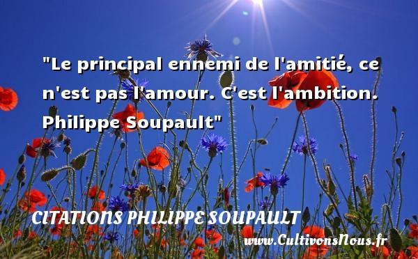 Citations Philippe Soupault - Citation Amitié - Le principal ennemi de l amitié, ce n est pas l amour. C est l ambition.   Philippe Soupault   Une citation sur l amitié CITATIONS PHILIPPE SOUPAULT