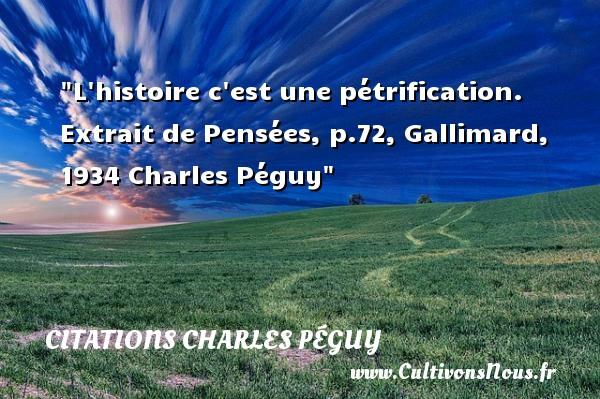 L histoire c est une pétrification.  Extrait de Pensées, p.72, Gallimard, 1934 Charles Péguy CITATIONS CHARLES PÉGUY - Citations Charles Péguy
