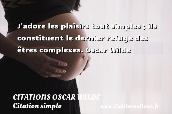 J Adore Les Plaisirs Tout Simples Citations Oscar Wilde
