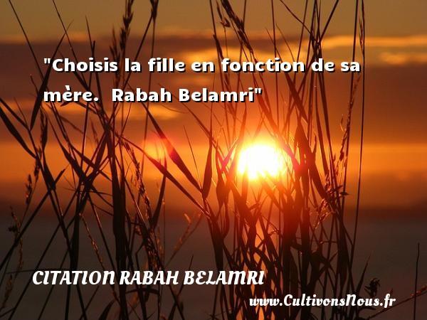 Citation Rabah Belamri - Citations mariage - Choisis la fille en fonction de sa mère.   Rabah Belamri   Une citation sur le mariage CITATION RABAH BELAMRI
