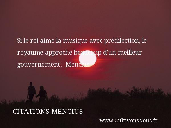 Citations Mencius - Citation musique - Si le roi aime la musique avec prédilection, le royaume approche beaucoup d un meilleur gouvernement.   Mencius   Une citation sur la musique CITATIONS MENCIUS