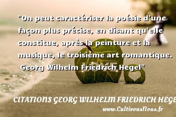 Citations Georg Wilhelm Friedrich Hegel - Citation musique - On peut caractériser la poésie d une façon plus précise, en disant qu elle constitue, après la peinture et la musique, le troisième art romantique.   Georg Wilhelm Friedrich Hegel   Une citation sur la musique    CITATIONS GEORG WILHELM FRIEDRICH HEGEL