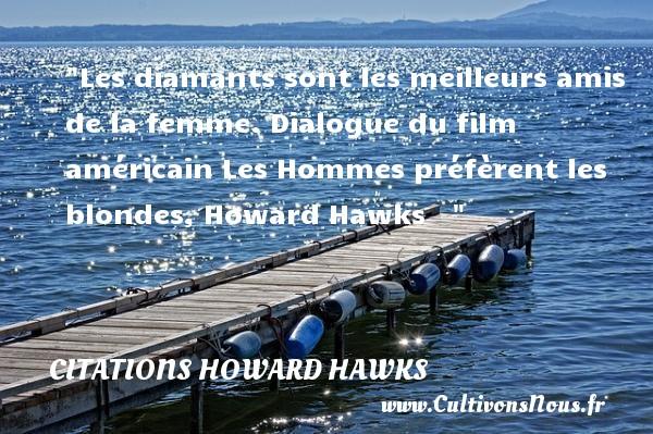 Les diamants sont les meilleurs amis de la femme.  Dialogue du film américain Les Hommes préfèrent les blondes, Howard Hawks   Une citation sur le cinéma    CITATIONS HOWARD HAWKS