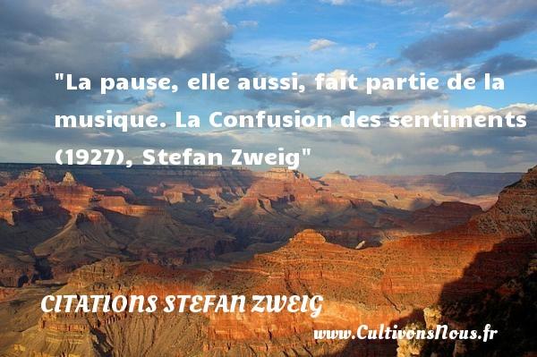 Citations Stefan Zweig - Citation musique - La pause, elle aussi, fait partie de la musique.  La Confusion des sentiments (1927), Stefan Zweig   Une citation sur la musique    CITATIONS STEFAN ZWEIG