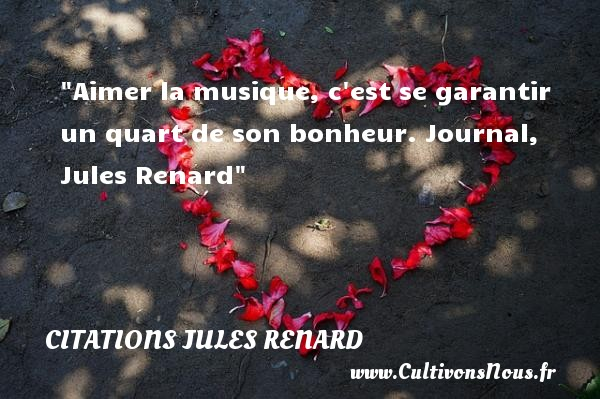 Aimer la musique, c est se garantir un quart de son bonheur.  Journal, Jules Renard   Une citation sur la musique    CITATIONS JULES RENARD - Citation musique - Citations bonheur