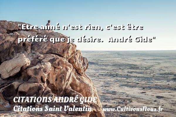 Citations André Gide - Citations Saint Valentin - Etre aimé n est rien, c est être préféré que je désire.   André Gide   Une citation sur la Saint-Valentin   CITATIONS ANDRÉ GIDE