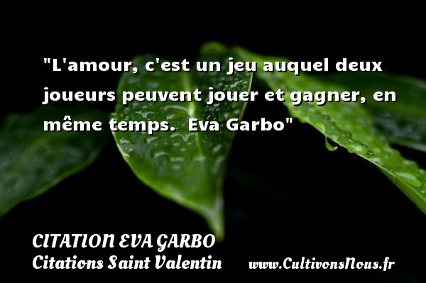 L amour, c est un jeu auquel deux joueurs peuvent jouer et gagner, en même temps.   Eva Garbo   Une citation sur la Saint-Valentin    CITATION EVA GARBO - Citations Saint Valentin