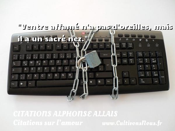 Citations Alphonse Allais - Citations sur l'amour - Ventre affamé n a pas d oreilles, mais il a un sacré nez.  Une citation d  Alphonse Allais  CITATIONS ALPHONSE ALLAIS