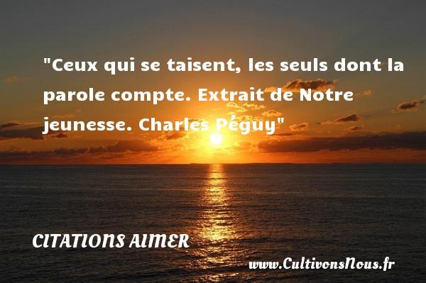 Citations Charles Péguy - Citations aimer - Ceux qui se taisent, les seuls dont la parole compte.  Extrait de Notre jeunesse. Charles Péguy   Une citation sur aimer CITATIONS CHARLES PÉGUY