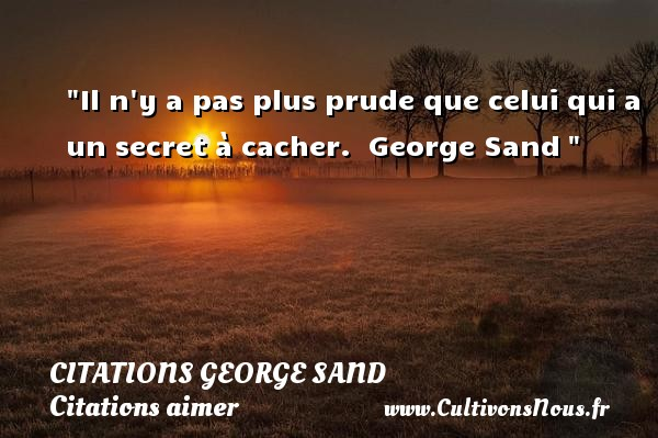 Il n y a pas plus prude que celui qui a un secret à cacher.   George Sand    Une citation sur aimer CITATIONS GEORGE SAND - Citations George Sand - Citations aimer