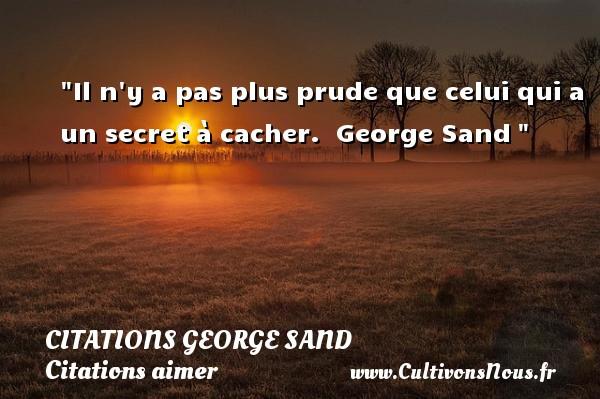 Citations George Sand - Citations aimer - Il n y a pas plus prude que celui qui a un secret à cacher.   George Sand   Une citation sur aimer CITATIONS GEORGE SAND