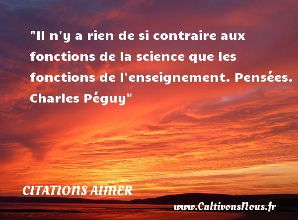 Citations Charles Péguy - Citations aimer - Il n y a rien de si contraire aux fonctions de la science que les fonctions de l enseignement.  Pensées. Charles Péguy   Une citation aimer CITATIONS CHARLES PÉGUY