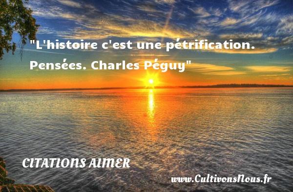 L histoire c est une pétrification.  Pensées. Charles Péguy    CITATIONS CHARLES PÉGUY - Citations Charles Péguy - Citations aimer