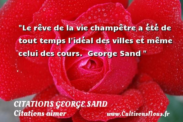 Citations George Sand - Citations aimer - Le rêve de la vie champêtre a été de tout temps l idéal des villes et même celui des cours.   George Sand   Une citation sur aimer CITATIONS GEORGE SAND