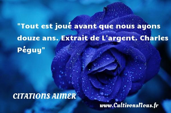Citations Charles Péguy - Citations aimer - Tout est joué avant que nous ayons douze ans.  Extrait de L argent. Charles Péguy   Citation aimer CITATIONS CHARLES PÉGUY