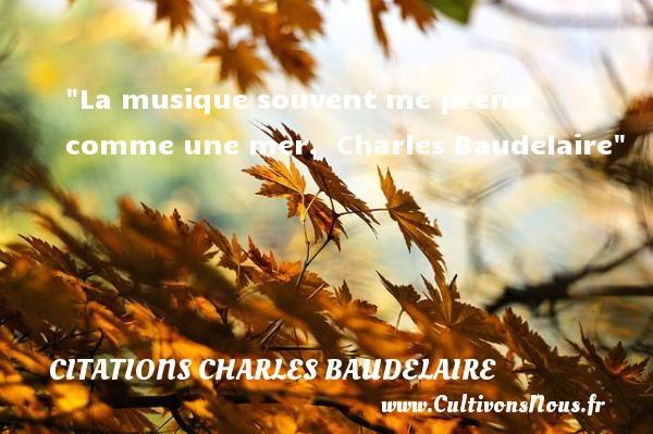 La musique souvent me prend comme une mer.   Charles Baudelaire   Une citation sur le théâtre    CITATIONS CHARLES BAUDELAIRE - Citation Théâtre