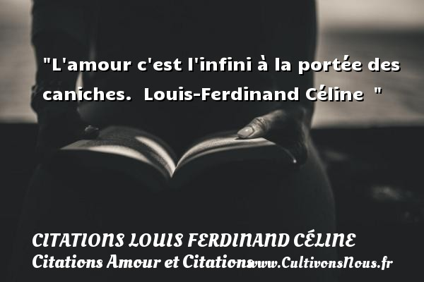 Citations Louis Ferdinand Céline - Citations Amour et Citations - L amour c est l infini à la portée des caniches.   Louis-Ferdinand Céline    CITATIONS LOUIS FERDINAND CÉLINE