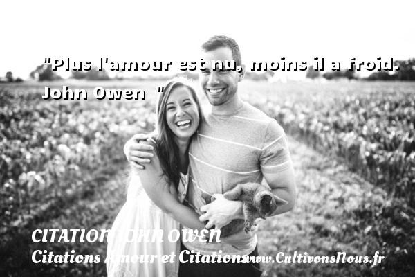 Citation John Owen - Citations Amour et Citations - Plus l amour est nu, moins il a froid.   John Owen   CITATION JOHN OWEN