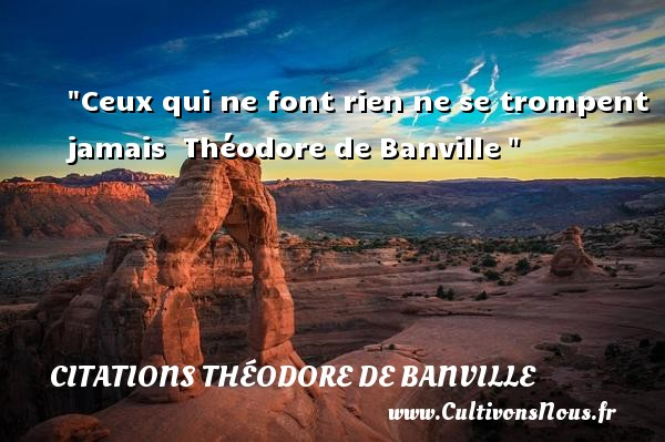 Citations Théodore de Banville - Citation sur la vie - Ceux qui ne font rien ne se trompent jamais   Théodore de Banville   Une citation sur la vie    CITATIONS THÉODORE DE BANVILLE