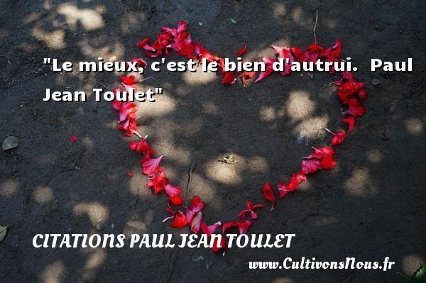 Le mieux, c est le bien d autrui.   Paul Jean Toulet   Une citation sur la vie CITATIONS PAUL JEAN TOULET - Citations Paul Jean Toulet - Citation sur la vie