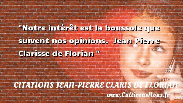 Citations Jean Pierre Claris de Florian - Citation sur la vie - Notre intérêt est la boussole que suivent nos opinions.   Jean Pierre Clarisse de Florian   Une citation sur la vie CITATIONS JEAN PIERRE CLARIS DE FLORIAN