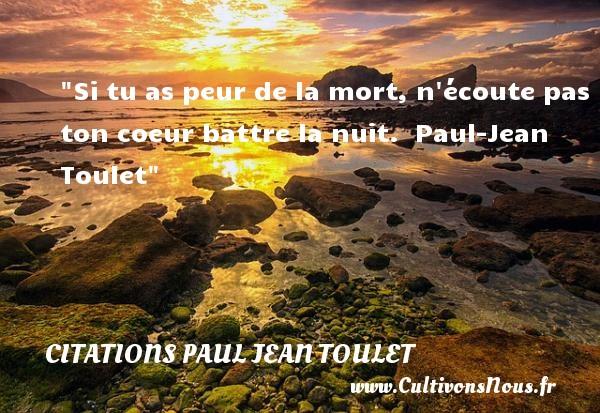 Si tu as peur de la mort, n écoute pas ton coeur battre la nuit.   Paul-Jean Toulet   Une citation sur la vie CITATIONS PAUL JEAN TOULET - Citations Paul Jean Toulet - Citation sur la vie