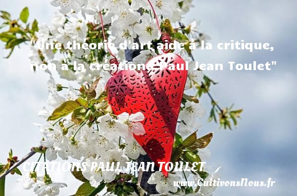 Citations Paul Jean Toulet - Citation sur la vie - Une théorie d art aide à la critique, non à la création.   Paul Jean Toulet   Une citation sur la vie CITATIONS PAUL JEAN TOULET
