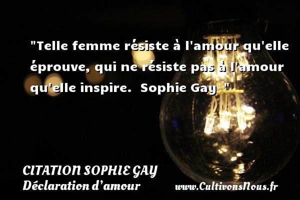 Citation Sophie Gay - Citations Déclaration d'amour - Telle femme résiste à l amour qu elle éprouve, qui ne résiste pas à l amour qu elle inspire.   Sophie Gay   CITATION SOPHIE GAY