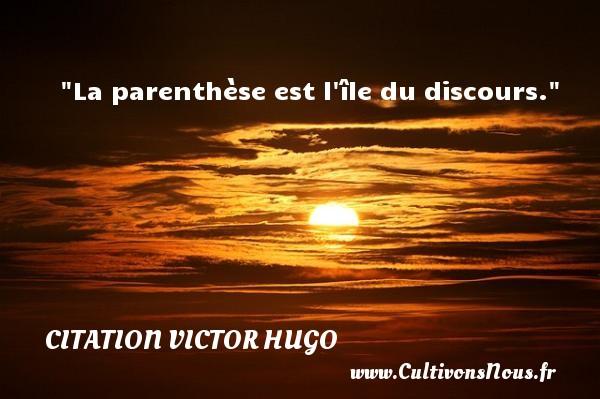 La parenthèse est l île du discours.   Une citation de Victor Hugo CITATION VICTOR HUGO - Citations homme
