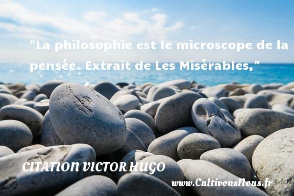 La philosophie est le microscope de la pensée.  Extrait de Les Misérables, Une citation de Victor Hugo      CITATION VICTOR HUGO - Citations homme