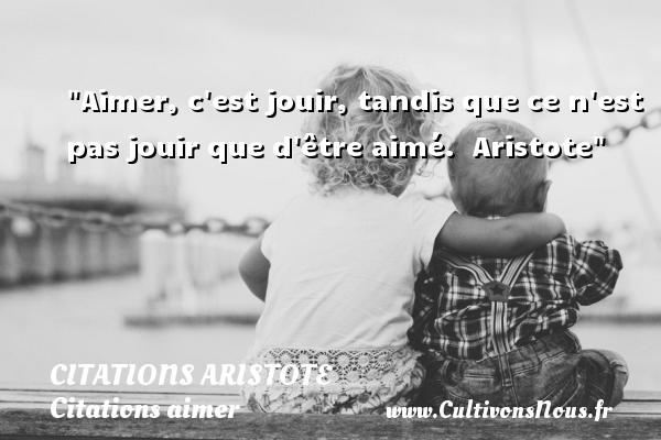 Citations Aristote - Citations aimer - Aimer, c est jouir, tandis que ce n est pas jouir que d être aimé.   Aristote   Une citation sur aimer CITATIONS ARISTOTE