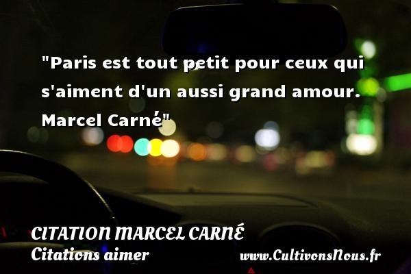 Paris est tout petit pour ceux qui s aiment d un aussi grand amour.   Marcel Carné   Une citation sur aimer   CITATION MARCEL CARNÉ - Citation Marcel Carné - Citations aimer