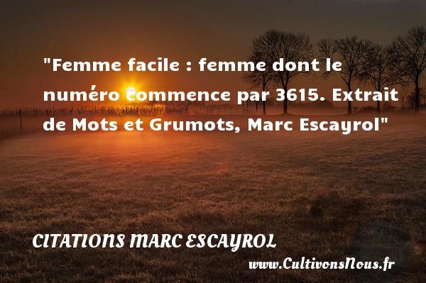 Femme facile : femme dont le numéro commence par 3615.  Extrait de Mots et Grumots, Marc Escayrol   Une citation sur les femmes CITATIONS MARC ESCAYROL - Citations femme