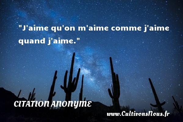 Citation anonyme - Citations femme - J aime qu on m aime comme j aime quand j aime.   Une citation sur les femmes CITATION ANONYME