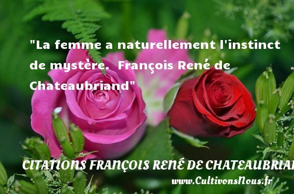 La femme a naturellement l instinct de mystère.   François René de Chateaubriand   Une citation sur les femmes CITATIONS FRANÇOIS RENÉ DE CHATEAUBRIAND - Citations François René de Chateaubriand - Citations femme