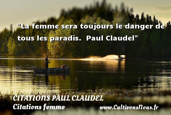 La femme sera toujours le danger de tous les paradis.   Paul Claudel   Une citation sur les femmes CITATIONS PAUL CLAUDEL - Citations femme