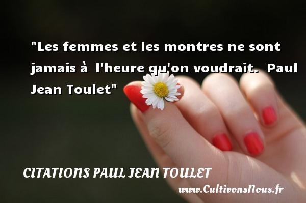 Citations Paul Jean Toulet - Citations femme - Les femmes et les montres ne sont jamais à l heure qu on voudrait.   Paul Jean Toulet   Une citation sur les femmes CITATIONS PAUL JEAN TOULET
